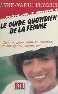 Anne-Marie Peysson - Le guide quotidien de la femme - Famille, droit, enfants, logement, contraception, loisirs.