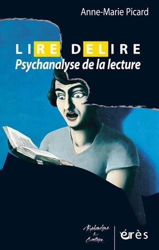 Anne-Marie Picard - Lire Délire - Psychanalyse de la lecture.