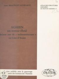 Anne-Marie Pillet-Schwartz - Aghien, un terroir ébrié : Quinze ans de technostructure en Côte-d'Ivoire.