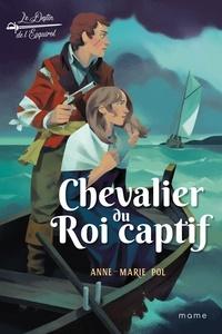 Anne-Marie Pol et Raphaël Gauthey - Chevalier du Roi captif.