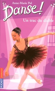 Anne-Marie Pol - Danse ! Tome 11 : Un trac du diable.