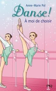 Anne-Marie Pol - Danse ! Tome 2 : A moi de choisir.