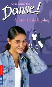 Anne-Marie Pol - Danse ! Tome 4 : Sur un air de hip-hop.