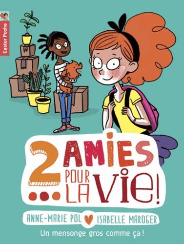 Anne-Marie Pol et Isabelle Maroger - Deux amies pour la vie ! Tome 1 : Un mensonge gros comme ça.