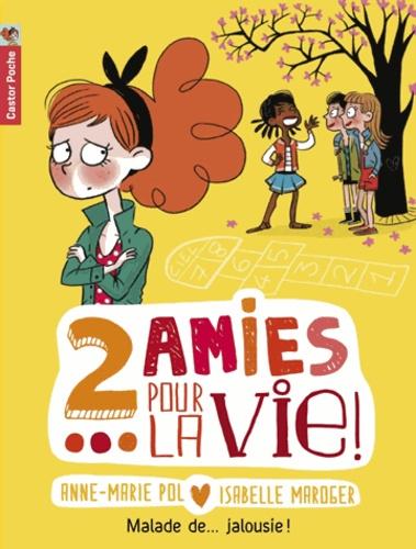 Anne-Marie Pol - Deux amies pour la vie ! Tome 2 : Malade de... Jalousie !.
