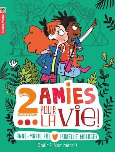Anne-Marie Pol et Isabelle Maroger - Deux amies pour la vie ! Tome 3 : Obéir ? Non merci !.