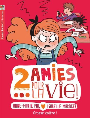 Anne-Marie Pol - Deux amies pour la vie ! Tome 5 : Grosse colère !.