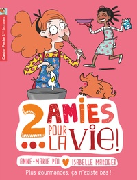 Anne-Marie Pol et Isabelle Maroger - Deux amies pour la vie ! Tome 6 : Plus gourmandes, ça n'existe pas !.