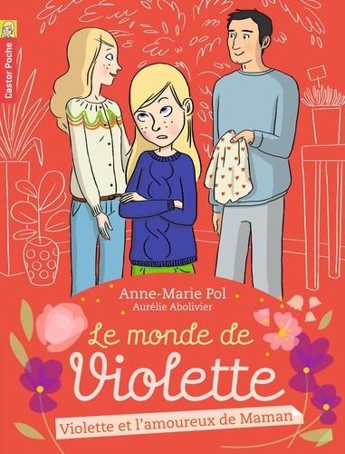 Anne-Marie Pol - Le monde de Violette Tome 4 : Violette et l'amoureux de maman.