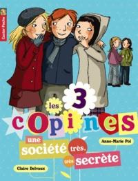 Anne-Marie Pol et Claire Delvaux - Les 3 copines Tome 4 : Une société très, très secrète.