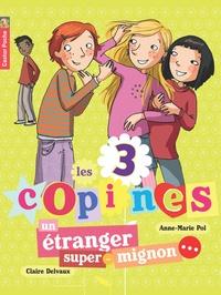 Anne-Marie Pol - Les 3 copines Tome 7 : Un étranger super-mignon....