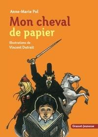 Anne-Marie Pol et Vincent Dutrait - Mon cheval de papier.