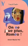 Anne-Marie Pol - On ne joue plus, Roméo !.