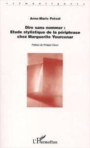 Dire sans nommer : Etude stylistique de la périphrase chez Marguerite Yourcenar.pdf