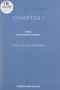Anne-Marie Primeau - Compter ! - Essai sur la fin de l'analyse.