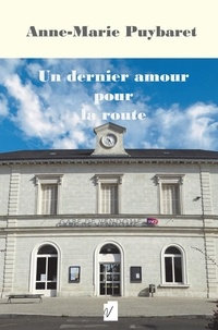 Anne-Marie Puybaret - Un dernier amour pour la route.
