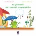 Anne-Marie Quesnel et Laurence Dechassey - La grenouille qui repassait ses parapluies - Une grenouille qui vit de l'anxiété.