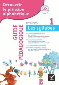 Anne-Marie Ragot et Richard Assuied - Découvrir le principe alphabétique GS début CP - Guide pédagogique Tome 1, Les syllabes.