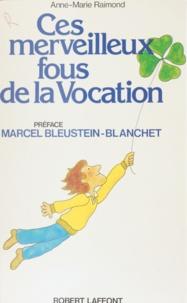 Anne-Marie Raimond - Ces merveilleux fous de la vocation.