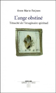 Anne-Marie Reijnen - L'ange obstiné - Ténacité de l'imaginaire spirituel.