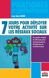 Anne-Marie Richier - 7 jours pour déployer votre activité sur les réseaux sociaux - Un guide simple et efficace pour entrepreneurs, dirigeants et commerciaux.