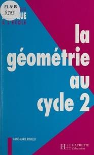 Anne-Marie Rinaldi et François Vanheeghe - La géométrie au cycle 2.