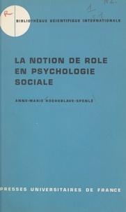 Anne-Marie Rocheblave-Spenle et Paul Fraisse - La notion de rôle en psychologie sociale - Étude historico-critique.