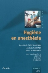 Anne-Marie Saire-Mauffrey et Elisabeth Gaertner - Hygiène en anesthésie.