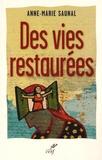 Anne-Marie Saunal - Des vies restaurées - Quand l'Evangile visite la psyché.