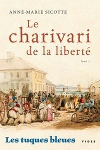 Anne-Marie Sicotte - Le Charivari de la liberté - Les tuques bleues-Tome 1.