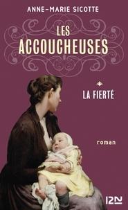 Anne-Marie Sicotte - Les accoucheuses Tome 1 : La fierté.
