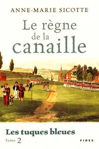 Anne-Marie Sicotte - Les tuques bleues Tome 2 : Le règne de la canaille.