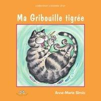 Anne-Marie Sirois - Ma Gribouille tigrée.