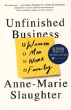 Anne-Marie Slaughter - Unfinished Business - Women, Men, Work, Family.