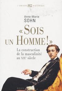 """Anne-Marie Sohn - """"Sois un homme !"""" - La construction de la masculinité au XIXe siècle."""