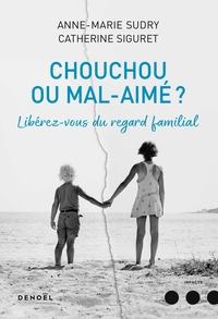 Anne-Marie Sudry et Catherine Siguret - Chouchou ou mal aimé ? - Libérez-vous du regard familial.