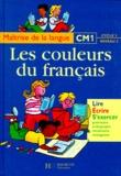 Anne-Marie Taravella et Marie-Claude Charlès - Les couleurs du français, CM1 - Maîtrise de la langue, cycle 3, niveau 2.