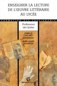 Anne-Marie Tauveron et Isabelle Chelard-Mandroux - Enseigner la lecture de l'oeuvre littéraire au lycée.