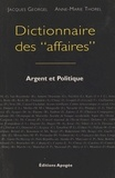 Anne-Marie Thorel et Jacques Georgel - Dictionnaire des affaires - Argent et politique.