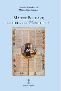Anne-Marie Vannier - Maître Echhart, lecteur des Pères grecs.
