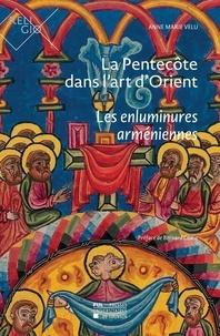 Anne marie Velu - La Pentecôte dans l'art d'Orient - Les enluminures arméniennes.