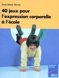 40 jeux pour l'expression corporelle- En maternelle et à l'école - Anne-Marie Venner | Showmesound.org