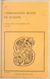 Anne-Marie Volkoff et  Institut d'Études Slaves - L'émigration russe en Europe (2). Catalogue collectif des périodiques russes, 1940-1979.