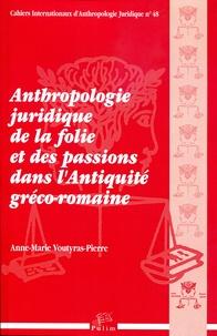 Anne-Marie Voutyras-Pierre - Anthropologie juridique de la folie et des passions dans l'Antiquité.