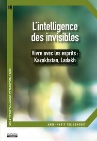 Anne-Marie Vuillemenot - L'intelligence des invisibles - Vivre avec les esprits : Kazakhstan, Ladakh.