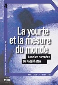 Anne-Marie Vuillemenot - La yourte et la mesure du monde - Avec les nomades au Kazakhstan.