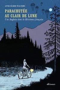 Anne-Marie Walters - Parachutée au clair de lune - Une Anglaise dans la Résistance française.