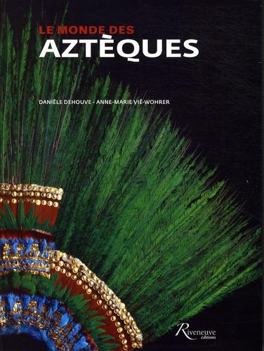 Anne-Marie Whorer et Danièle Dehouve - Le monde des Aztèques.