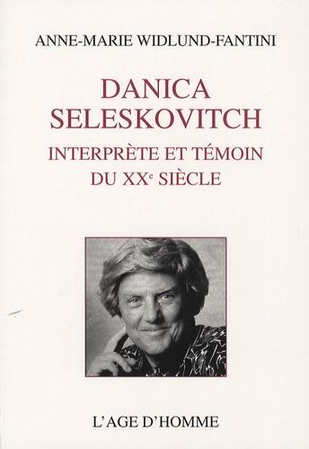 Anne-Marie Widlund-Fantini - Danica Seleskovitch - Interprète et témoin du XXe siècle.