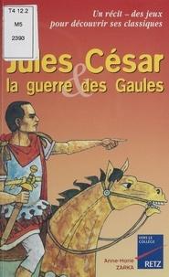 Anne-Marie Zarka - Jules César & la guerre des Gaules.